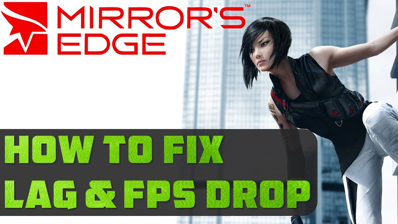 Mirror's Edge Terrible lag. (Tried everything with PhysX ...