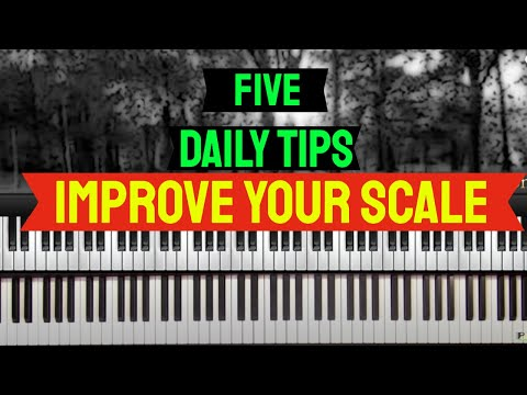 #13: Five daily Tips To Improve Your Scales
