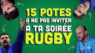 Top 15 des potes à ne pas inviter à ta soirée Rugby