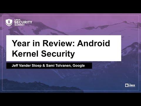 year-in-review:-android-kernel-security---jeff-vander-stoep-&-sami-tolvanen,-google