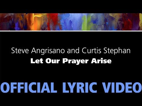 Let Our Prayer Arise – Steve Angrisano and Curtis Stephan [Official Lyric Video]