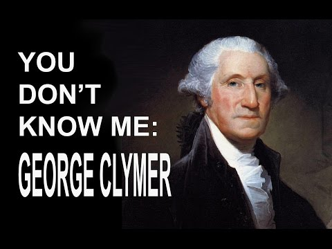 You Don't Know Me: George Clymer