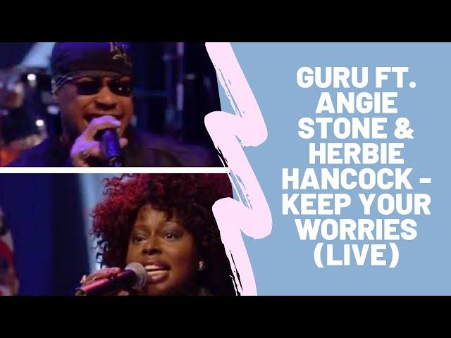 Guru feat. Angie Stone & Herbie Hancock - Keep Your Worries (Live)