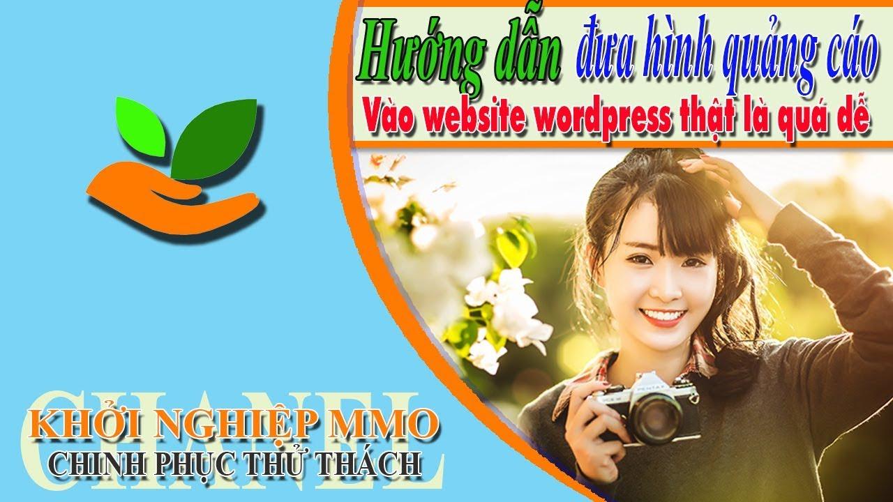 Khởi nghiệp MMO HƯỚNG DẪN ĐƯA HÌNH QUẢNG CÁO LÊN WEBSITE WORDPRESS THẬT LÀ QUÁ DỄ online start up