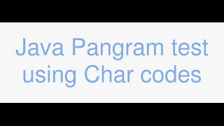 Java interview question: test for a pangram using char codes
