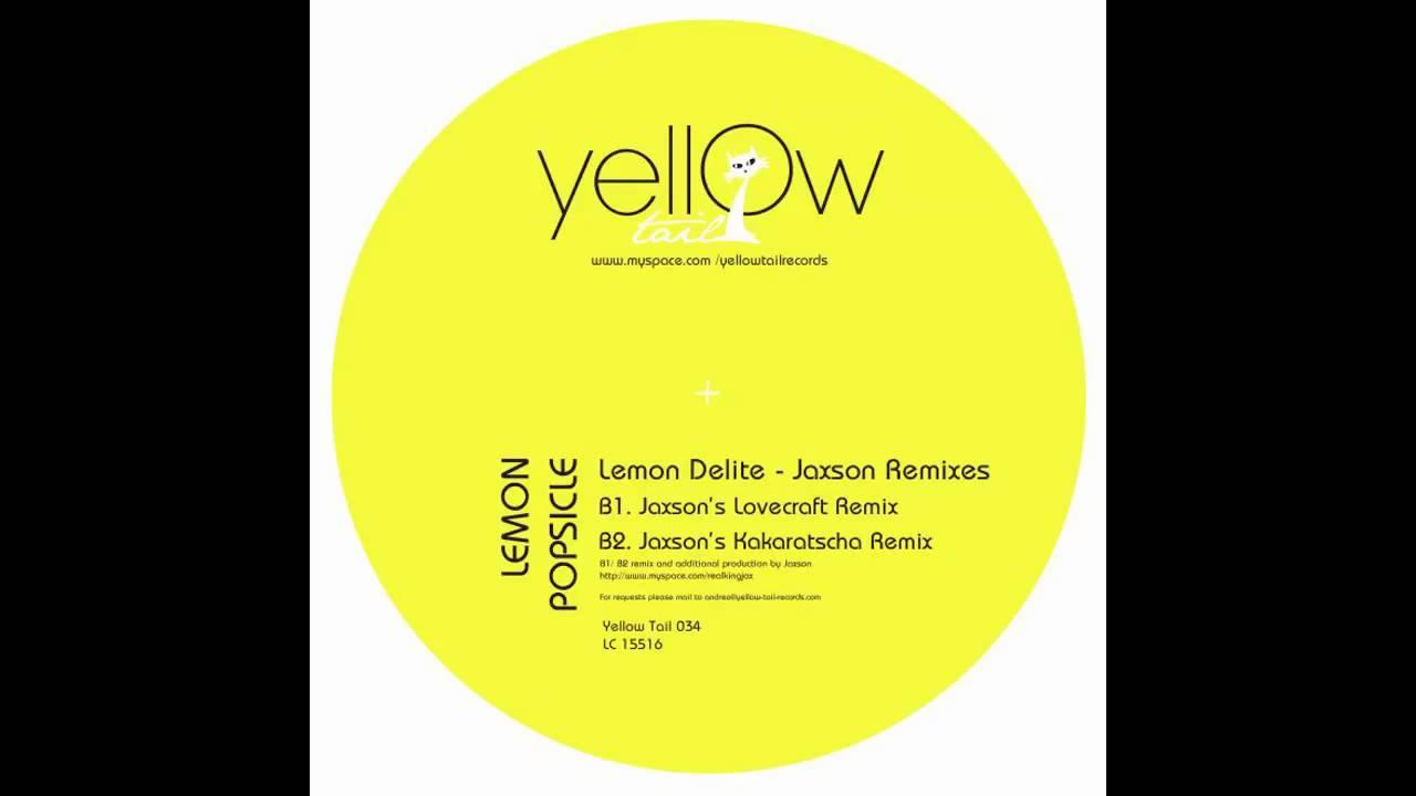 Lemon Popsicle - Lemon Delite (Jaxson's Kakaratscha Remix) [Yellow Tail]