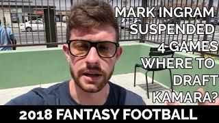 Mark Ingram Suspended for First 4 Games, Where to Draft Alvin Kamara | 2018 Fantasy Football