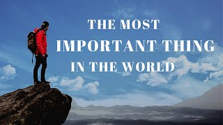 What Is the Most Important Thing in the World? | Meditation
