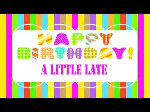 ALittleLate   Belated Birthday Song  Happy Birthday