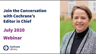 Join the Conversation with Cochrane's Editor in Chief - July 2020 Webinar
