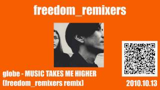 globe - MUSIC TAKES ME HIGHER(freedom_remixers remix)