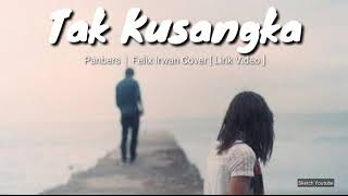 Download Lagu TAK KUSANGKA - PANBERS | FELIX IRWAN COVER [ LIRIK VIDEO🎶] mp3
