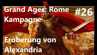 Grand Ages: Rome Kampagne #26 Eroberung von Alexandria [Deutsch/HD/Gameplay]