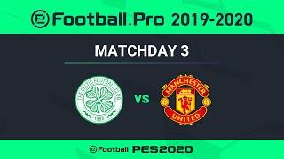 PES | CELITC FC VS FC MANCHESTER UNITED | eFootball.Pro 2019-2020 #3-3