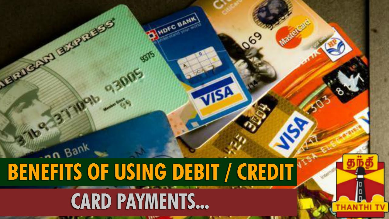 Special News On Benefits Of Using Debit Card Credit Payments Thanthi Tv You