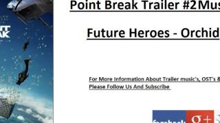 Point Break - Trailer #2 Music ( Future Heroes - Orchid)