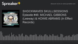 Episode #46: MICHAEL GIBBONS (Leeway) & HOWIE ABRAMS (In Effect Records)