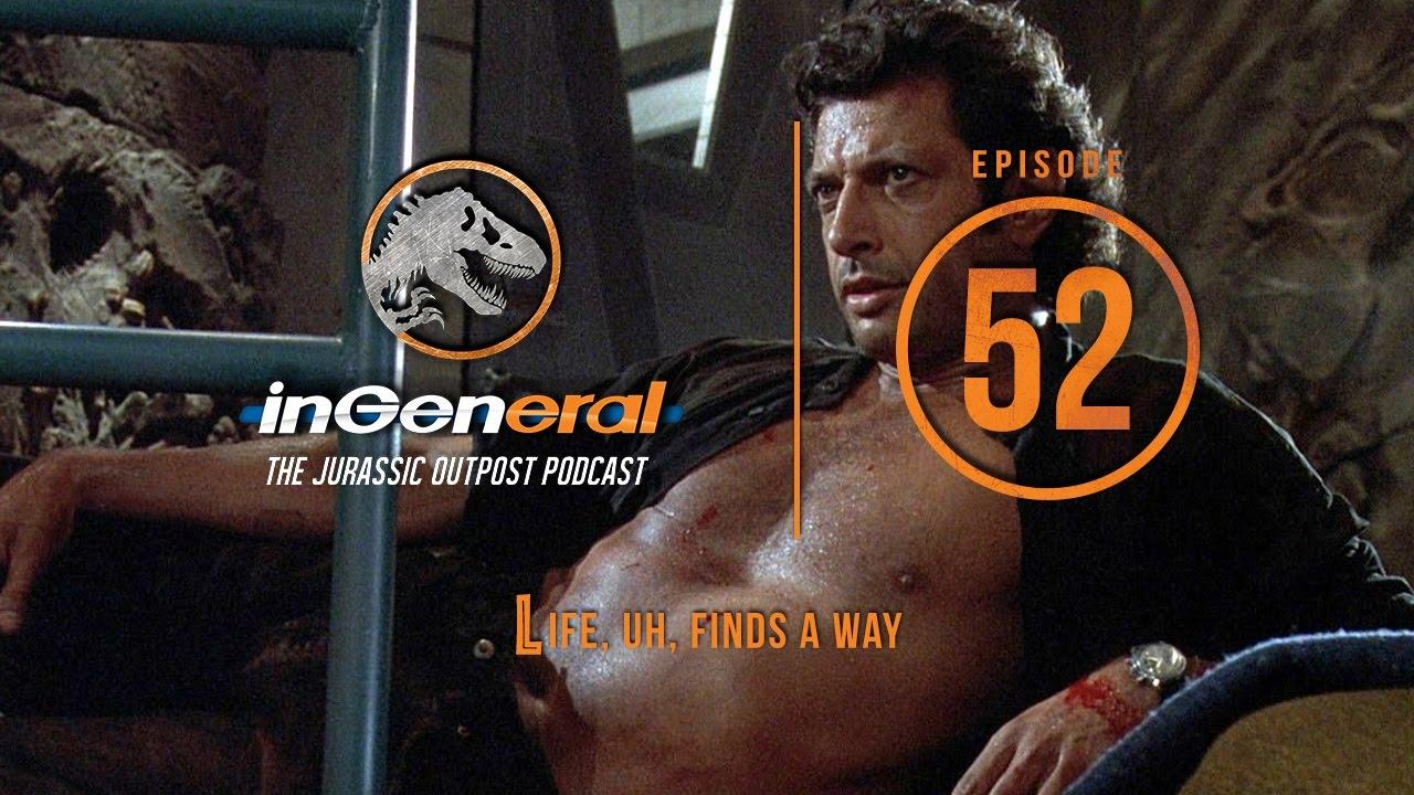 Life, Uh, Finds A Way | InGeneral – Episode 52 | Jurassic Park Podcast