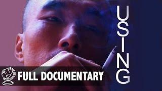 Using: China's Drugs Epidemic - Full Documentary