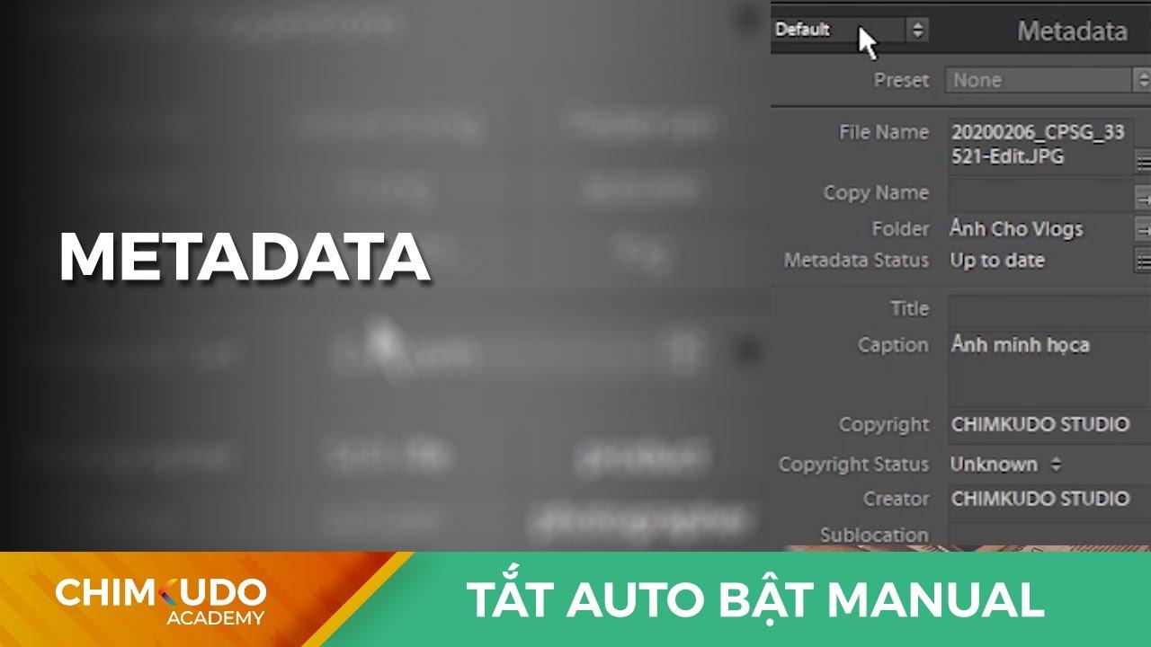 Metadata – Ep17 – Tắt Auto bật Manual series.