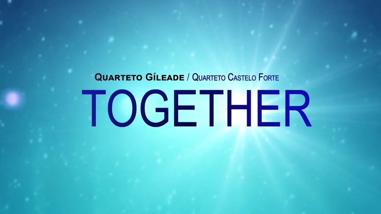 Quarteto Gileade - TOGETHER com Quarteto Castelo Forte - Vencendo vem Jesus