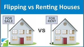 Flipping vs Renting Houses