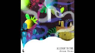 Allergic to Time - Saturday - Dream Theme (Track 1) - Free MP3 Download