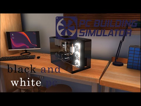 PC Building Simulator ep 2: black and white build