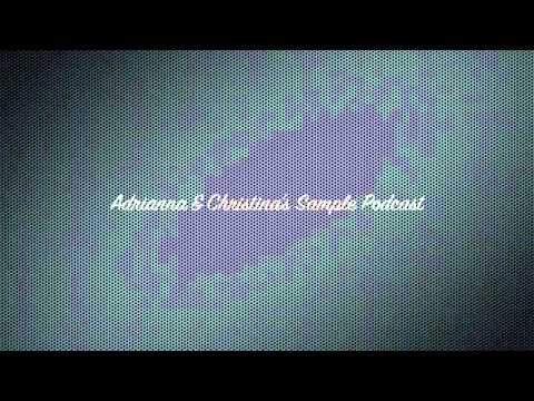 Adrianna & Christina's sample podcast
