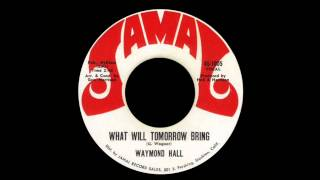 Waymond Hall - What Will Tomorrow Bring