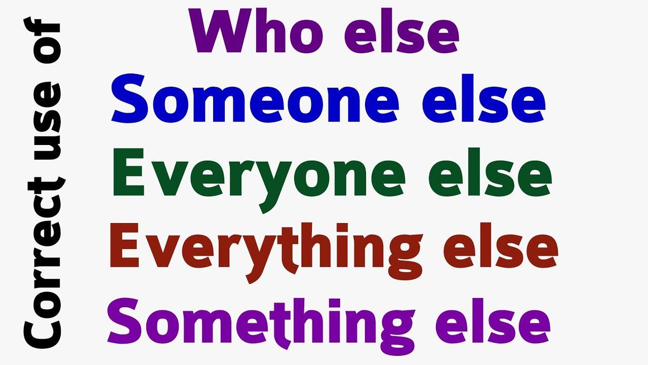 Download Use of what else, who else, how else, when else, something else, someone else, everyone else part 99
