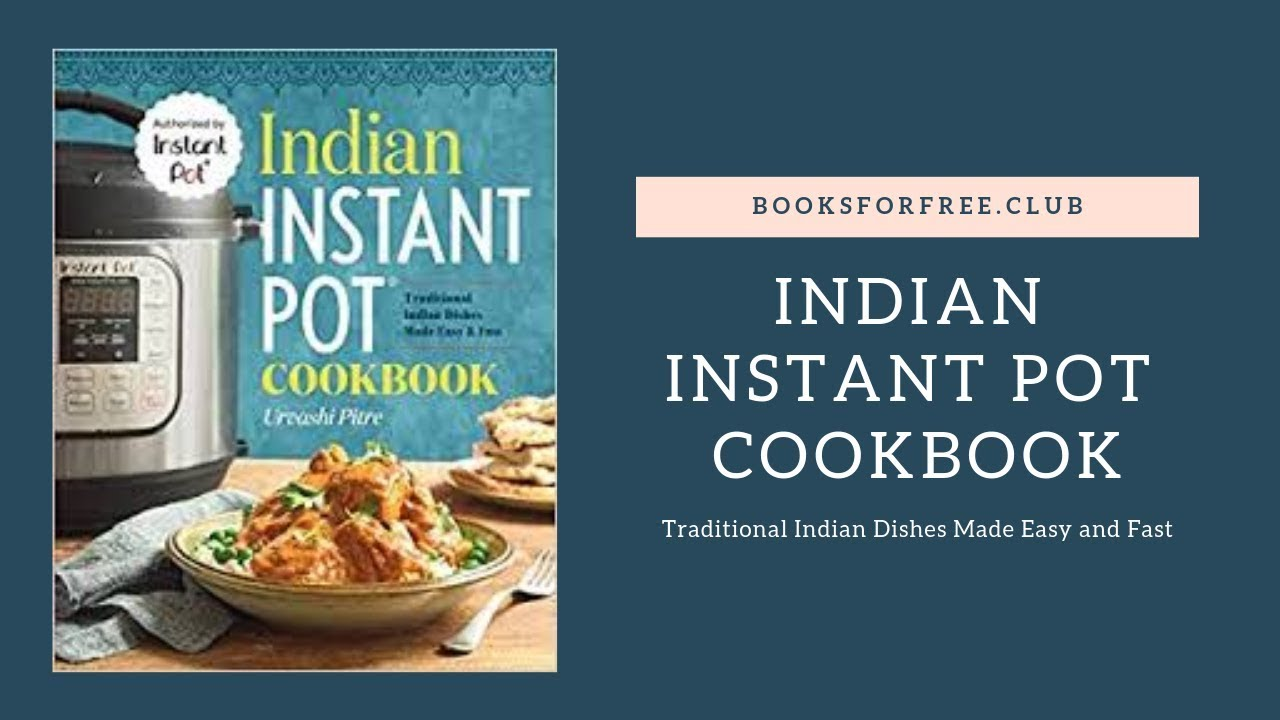 Indian Instant Pot Cookbook free pdf: Traditional Indian Dishes Made Easy  and Fast