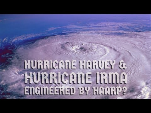 Are Hurricane Harvey & Hurricane Irma Engineered by HAARP?