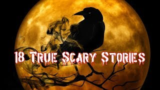 18 True Scary Stories Compilation