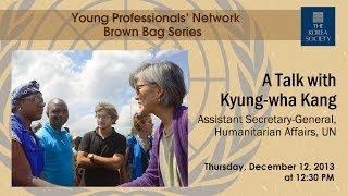 A Talk with Kyung-wha Kang, Assistant Secretary-General, Humanitarian Affairs, UN