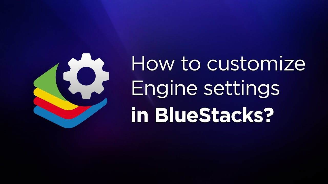 Customizing BlueStacks Engine Settings
