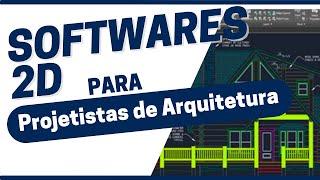 Quais Softwares 2D, um projetista de arquitetura deve conhecer?