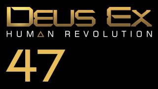 Прохождение Deus Ex: Human Revolution (с живым комментом) Ч. 47