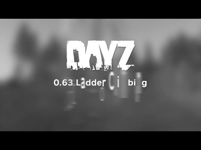 0.63 Ladder Climbing - DayZ Status Report Preview