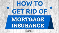 How to Get Rid of Mortgage Insurance That You're Paying Each Month