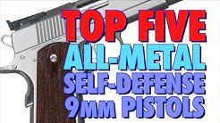 TOP FIVE (All-Metal) Self-Defense 9MM Pistols