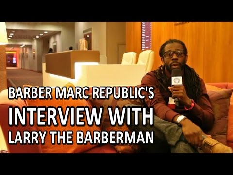 Barber: Marc Republic's Interview With Larry The Barberman