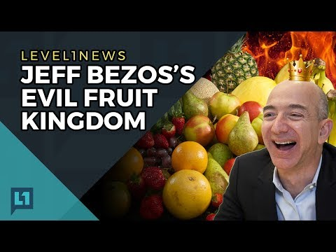 Level1 News May 30th, 2017: Jeff Bezos's Evil Fruit Kingdom
