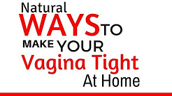 ☯☯☯ Natural Ways To Make Your Vagina Tight At Home ♀ Tighten Your Vag At Home