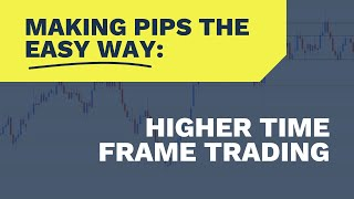 Making Pips The Easy Way Higher Time Frame Trading