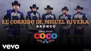 """Bronco - El corrido de Miguel Rivera (Inspirado en """"COCO""""/Audio Only)"""