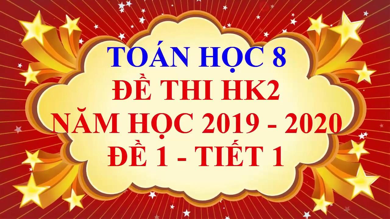 Toán học lớp 8 – Đề thi HK2 năm học 2019 – 2020 – Đề 1 – Tiết 1