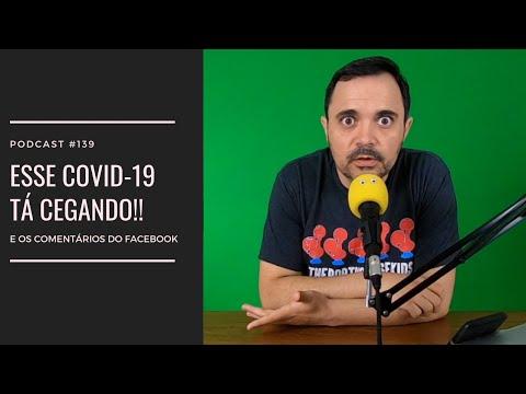 #139 - Esse COVID-19 está cegando!!