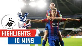 Swansea City v Crystal Palace | 10 Min Highlights