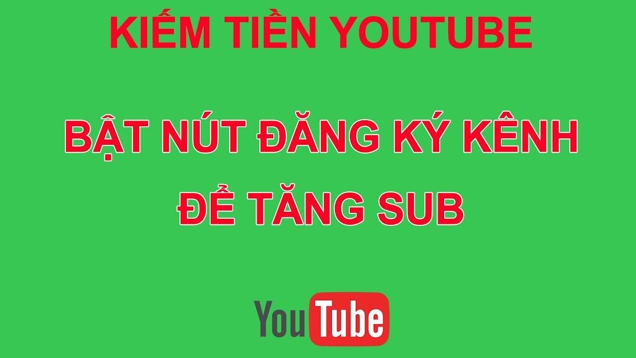 Tạo Nút Đăng Ký Kênh Trên Video Youtube – Kiếm Tiền Youtube 2020